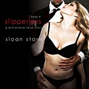 Slipperless #4: A Billionaire Love Story: Billionaire Romance: Slipperless Series | Sloan Storm