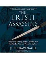 The Irish Assassins: Conspiracy, Revenge and the Phoenix Park Murders That Stunned Victorian England