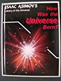 How Was the Universe Born?, Isaac Asimov, 1555323839