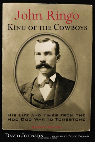 John Ringo, King of the Cowboys: His Life and Times from the Hoo Doo War to Tombstone, Second Edition (A.C. Greene Serie