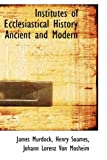 Institutes of Ecclesiastical History Ancient and Modern, James Murdock and Henry Soames, 1115887688