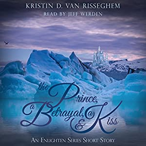 The Prince, a Betrayal, & a Kiss Audiobook