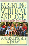 Parenting with Love and Logic, Foster W. Cline and Jim Fay, 0891093117