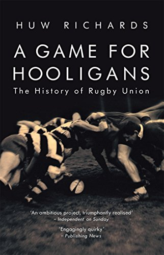 (A Game for Hooligans: The History of Rugby Union)