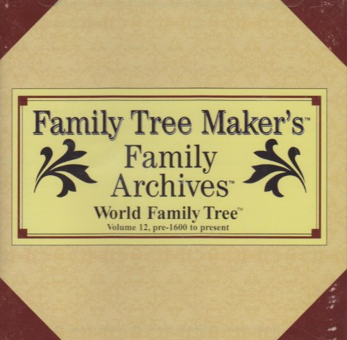(Family Tree Maker's Family Archives- World Family Tree: Volume 12, Pre-1600 to Present)