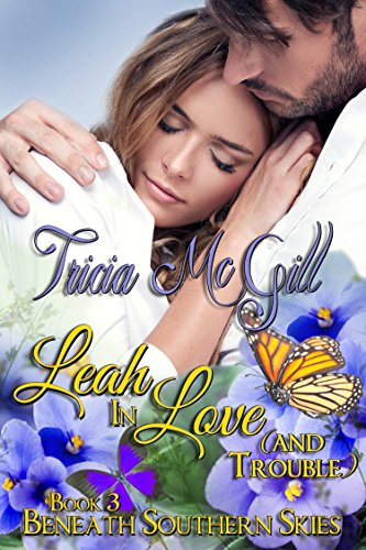 Book: Leah In Love (and trouble) (Beneath Southern Skies Book 3) by Tricia McGill