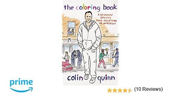 The Coloring Book A Comedian Solves Race Relations In America Amazonca Colin Quinn Books