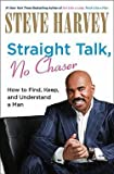 steve harvey straight talk no chaser how to find keep and understand a man hardcover ; 2010 edition