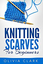 Knitting Scarves For Beginners (Learn How to Knit) (English Edition)