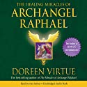 The Healing Miracles of Archangel Raphael Audiobook by Doreen Virtue Narrated by Doreen Virtue