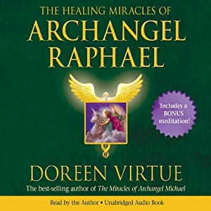 The Healing Miracles of Archangel Raphael Audiobook