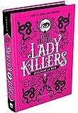 Lady Killers: Assassinas em Série: As mulheres mais letais da história - Em uma edição igualmente matadora