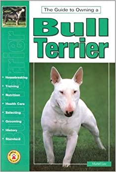 Book The Guide to Owning a Bull Terrier (The guide to owning series) by Muriel Lee (1999-07-03)