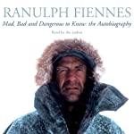 Mad, Bad, and Dangerous to Know | Ranulph Fiennes