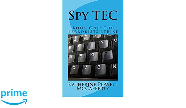 Spy TEC: Book One: The Terrorists Strike: Katherine Powell