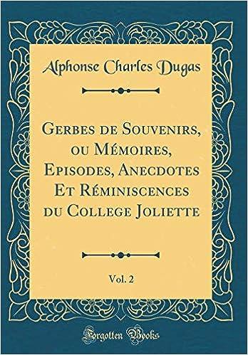 Gerbes De Souvenirs Ou Mmoires Episodes Anecdotes Et Rminiscences Du College Joliette Vol 2 Classic Reprint French Edition Hardcover
