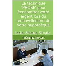 La technique 'PROSE' pour économiser votre argent lors du renouvellement de votre hypothèque (French Edition)