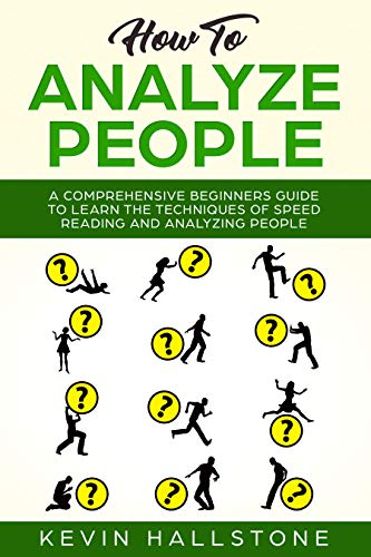 How to Analyze People: A Comprehensive Beginners Guide to Learn the Techniques of Speed Reading and Analyzing People by [Hallstone, Kevin]