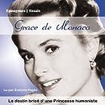 Grace de Monaco: Le destin brisé d'une Princesse humaniste | Bertrand Meyer-Stabley
