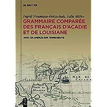 Grammaire Comparée Des Français D'acadie Et De Louisiane Gracofal: Avec Un Aperçu Sur Terre-neuve