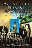Past Imperfect, Present Progressive, Kerry Michael Wood, 143634431X
