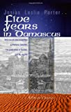 Five Years in Damascus: With travels and researches in Palmyra, Lebanon, the giant cities of Bashan, and the Haurân