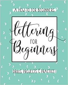 lettering for beginners a creative lettering how to guide with
