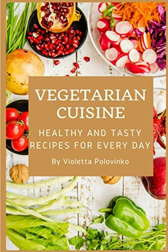 Vegetarian cuisine: healthy and tasty recipes for every day by Violetta Polovinko