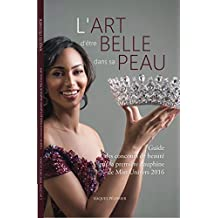 L'ART D'ÊTRE BELLE DANS SA PEAU: Guide des concours de beauté par la première dauphine de Miss Univers 2016 (French Edition)