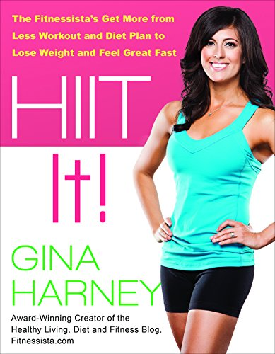 HIIT IT! (Fitnessista's Get More From Less Workout and Diet Plan to Lose Weight and Feel Great Fast)