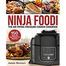 Ninja Foodi The Air Frying Pressure Cooker Cookbook: 150 Quick and Easy Recipes for Beginners