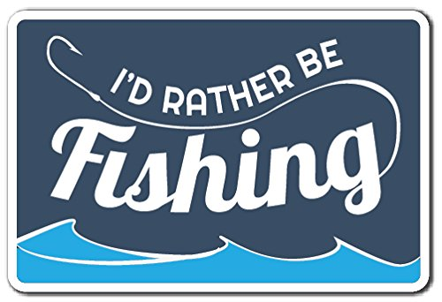 I'd Rather BE Fishing Sign Man Sport Hobby Outdoors | Indoor/Outdoor | 12