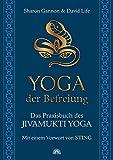 Yoga der Befreiung - Das Praxisbuch des JIVAMUKTI YOGA - Mit einem Vorwort von Sting