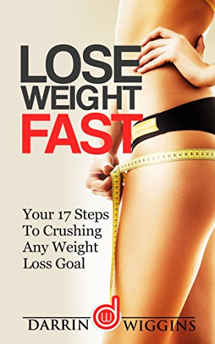 Lose Weight Fast: Your 17 Steps To Crushing Any Weight Loss Goal (Rapid Weight Loss, Weight Loss Motivation, Weight Loss Habits) (Easy Weight Loss Books For Women) - Any Weight Loss