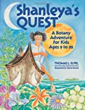 Shanleya's Quest:  A Botany Adventure for Kids Ages 9-99