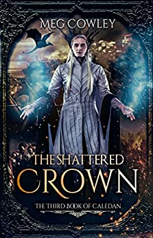 The Shattered Crown: The Third Book of Caledan (Books of Caledan 3) by [Cowley, Meg]
