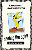 img - for Healing The Spirit: By Getting Rid Of The Anger by Khummit Hatshepsitu (2004-07-23) book / textbook / text book