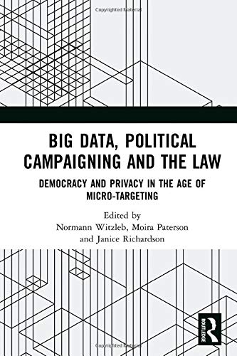 Big Data, Political Campaigning and the Law: Democracy and Privacy in the Age of Micro-Targeting