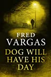 Front cover for the book Dog Will Have His Day by Fred Vargas