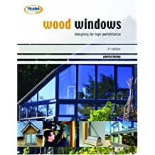 Wood windows: designing for high performance: patrick hislop.