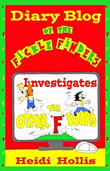 """Diary Blog of the Fickle Finders: Investigates-The Other """"F"""" Word (With 256 Pages & 180+ Comics) by [Hollis, Heidi]"""