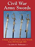 Civil War Army Swords : A Study of United States Army Swords from 1832 Through 1865, Thillmann, John H., 1931464316