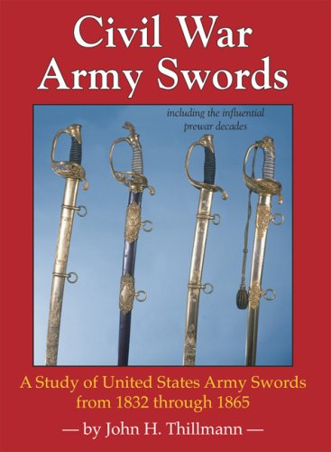 Civil War Army Swords; A Study of United States Army Swords from 1832 through 1865
