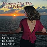 Moments Like This by Cheryl Fisher (2010-01-19)