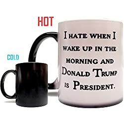 Color Changing - I Hate When I Wake Up In The Morning And Donald Trump Is President 11oz Grade A Ceramic Heat Sensitive Funny Coffee Mug/Cup