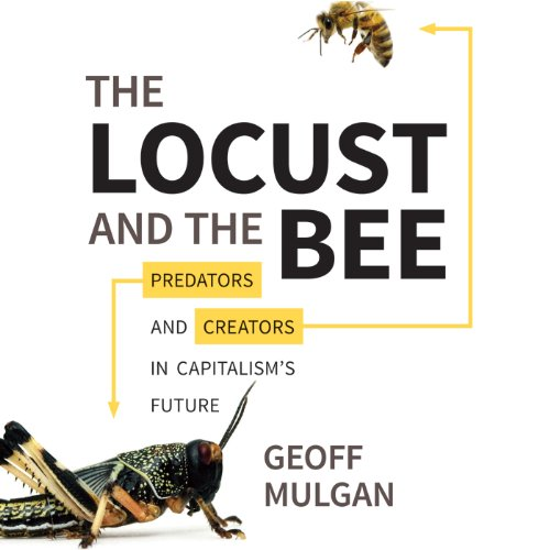 The Locust and the Bee: Predators and Creators in Capitalism's Future by Audible Studios