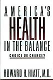 America's Health in the Balance, Howard H. Hiatt, 0060390638