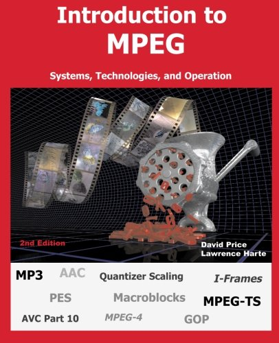 Introduction to MPEG, Systems, Technologies, and Operation 2nd ed. Edition