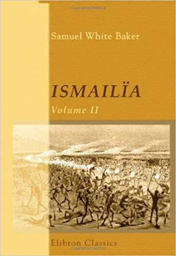 Book Ismailia: A Narrative of the Expedition to Central Africa for the Suppression of the Slave Trade; Organized by Ismail, Khedive of Egypt. Volume 2