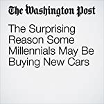 The Surprising Reason Some Millennials May Be Buying New Cars | Abha Bhattarai